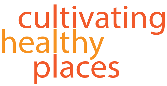 Cultivating Healthy Places